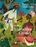 chamoiseau_veilles_merveilles_creoles
